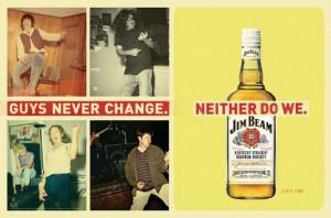 Jim Beam  Guys never change. Neither do we.