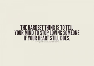... Mind To Stop Loving Someone If Your Heart Still Does ~ Break Up Quote
