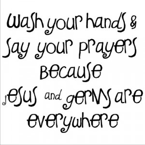 Wash Your Hands and Say Your Prayers Because Jesus and Germs Are ...