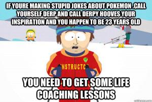 Super Cool Ski Instructor - if youre making stupid jokes about pokemon ...