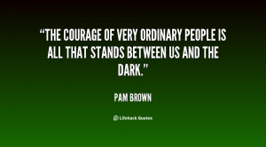 The courage of very ordinary people is all that stands between us and ...