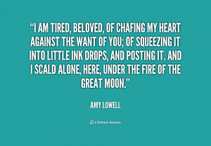 Am Tired Quotes -lowell-i-am-tired-beloved