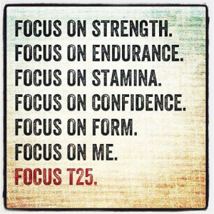 Focus T25,Love this quote & Shaun T! fitwithsamantha.blogspot.com OR ...