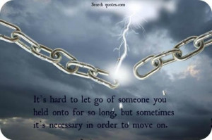 Its hard to let go of someone you held onto for so long, but sometimes ...