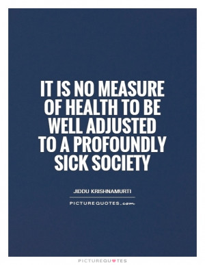 Health Quotes Sick Quotes Society Quotes Conformity Quotes Jiddu ...