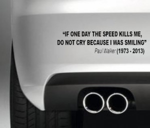 ... Walker If one day the speed kills me quote car bumper/window sticker