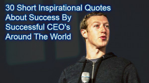 30 Most Inspirational Short Quotes By Successful CEOs Around The World