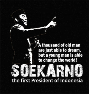 Sukarno quotes, the fighter and founding father of Indonesia . Image ...