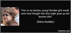 Prior to my election, young Cherokee girls would never have thought ...