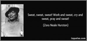... sweat-work-and-sweat-cry-and-sweat-pray-and-sweat-zora-neale-hurston