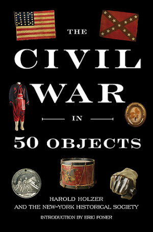 Harold Holzer is the author of The Civil War in 50 Objects, in ...