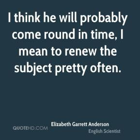 Elizabeth Garrett Anderson - I think he will probably come round in ...