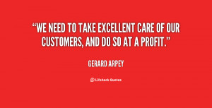 We need to take excellent care of our customers, and do so at a profit ...