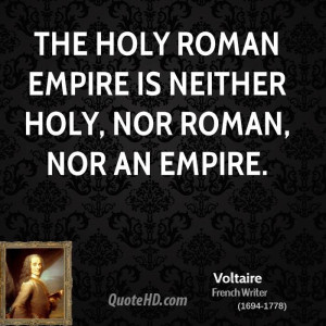 The Holy Roman Empire is neither Holy, nor Roman, nor an Empire.