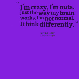 Quotes Picture: i'm crazy, i'm nuts just the way my brain works i'm ...