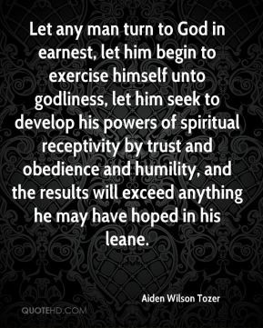 Aiden Wilson Tozer - Let any man turn to God in earnest, let him begin ...