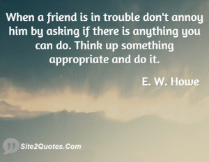 When a friend is in trouble don't annoy him by asking if there is ...
