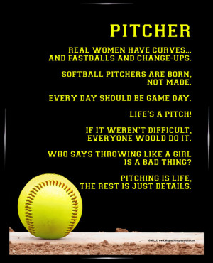 Softball Catching Quotes And Sayings ~ Softball Pitcher 8x10 Poster ...