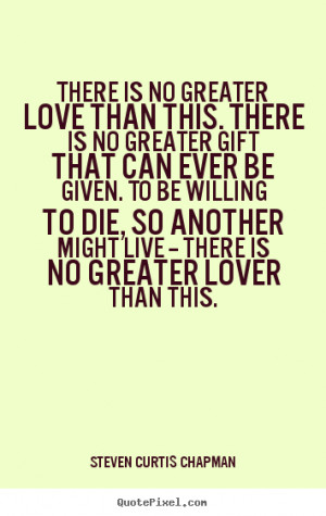 ... quotes - There is no greater love than this. there is.. - Love quotes