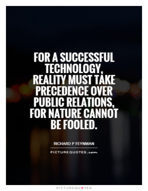 For a successful technology, reality must take precedence over public ...