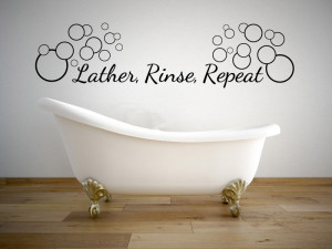 Lather Rinse Repeat Bathroom Quote Vinyl Wall Decal #3...