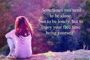 Quotes About Feeling Alone And Hurt Loneliness quote: sometimes