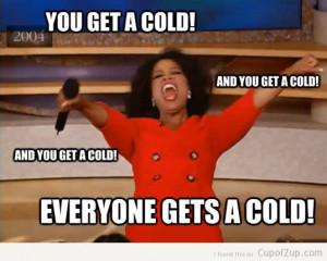 funny oprah you get a car, you get a cold everyone gets a cold ...