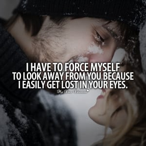 Falling In Love Quotes - I have to force myself to look away from you
