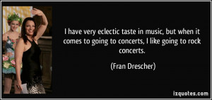 ... to going to concerts, I like going to rock concerts. - Fran Drescher