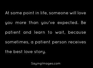 Sometimes, A Patient Person Receives The Best Love Story: Quote About ...