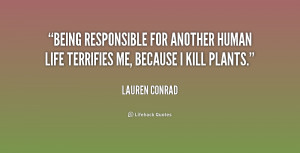 Being responsible for another human life terrifies me, because I kill ...