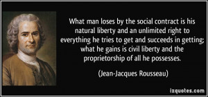 What man loses by the social contract is his natural liberty and an ...