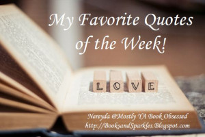 ... quotes or scenes from each book you have read this week. Feel free to