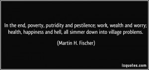 In the end, poverty, putridity and pestilence; work, wealth and worry ...