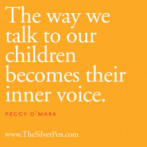The Way We Talk To Our Children Becomes Their Inner Voice by Peggy O ...