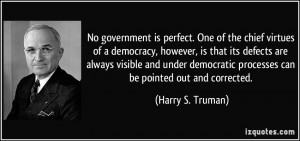 No government is perfect. One of the chief virtues of a democracy ...
