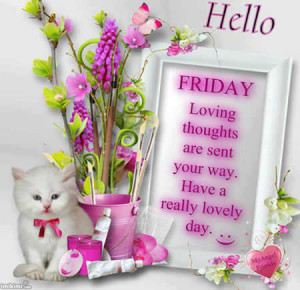 hello friends wishing you a lovely friday great weekend friday loving ...