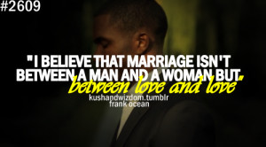 believe that marriage isn't between a man and a women but between ...