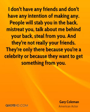 don't have any friends and don't have any intention of making any ...