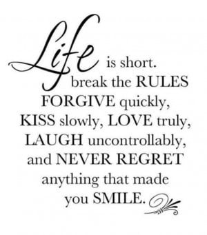 Life Is Short Break The Rules And Forgive Quickly Quote