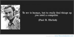 ... but-to-really-foul-things-up-you-need-a-computer-paul-r-ehrlich-56288