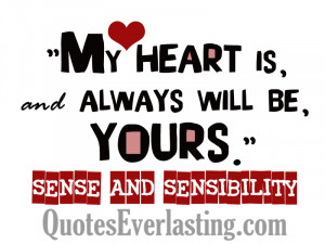 My heart is, and always will be, yours. – Sense and Sensibility