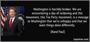 Washington is horribly broken. We are encountering a day of reckoning ...