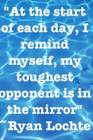 Swimming Quotes Inspirational Ryan lochte quote