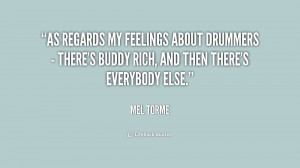 As regards my feelings about drummers - there's Buddy Rich, and then ...
