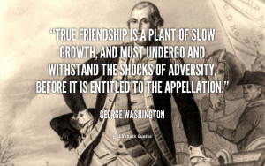 Friendship quote True friendship is a plant of slow growth and must