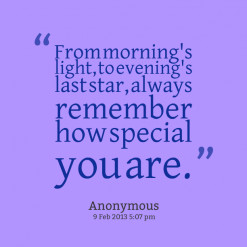 From morning\'s light, to evening\'s last star, always remember how ...