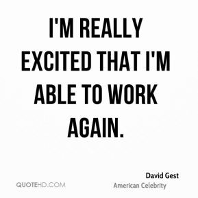 david gest celebrity quote im really excited that im able to work jpg