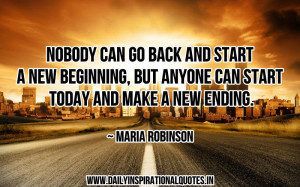 ... but anyone can start today and make a new ending ~ Inspirational Quote