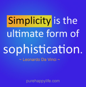 Life Quote: Simplicity is the ultimate form of sophistication